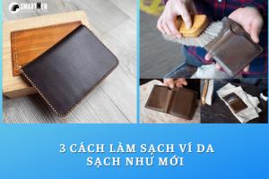 Mách bạn 3 cách làm sạch ví da sạch như mới